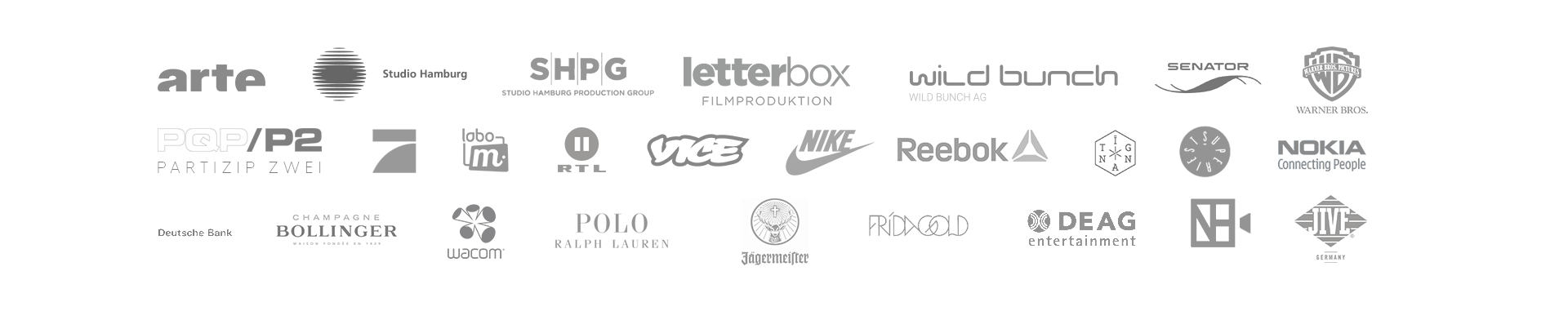 Clients: ARTE, Studio Hamburg, Letterbox Filmproduktion, Wild Bunch AG, Senator Film, Warner Bros Pictures, Partizip Zwei Berlin, Pro Sieben, Labo M, RTL2, VICE, Nike, Reebok, Ignant, Superiest, Nokia, Deutsche Bank, Bollinger, Wacom, Polo Ralph Lauren, Jaegermeister, Frida Gold, DEAG Entertainment, Now Here Media, Jive
